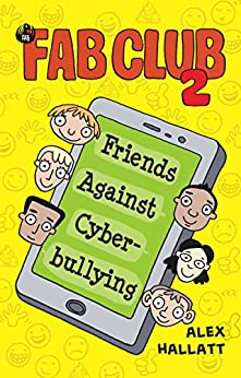 FAB Club 2: Friends Against Cyberbullying by [Hallatt, Alex]
