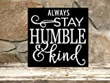 Always stay humble & kind - 12''x12'' wood sign