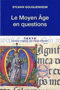 Le Moyen Age en questions par Sylvain Gouguenheim