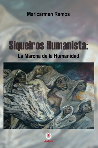 Siqueiros Humanista: La marcha de la humanidad (Spanish Edition) [Maricarmen Ramos] (Tapa Blanda)