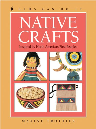 Download Native Crafts: Inspired by North America's First Peoples (Kids Can Do It) PDF