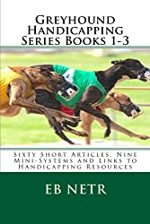 Greyhound Handicapping Series Books 1-3: Sixty Short Articles, Nine Mini-Systems and Links to Handicapping Resources ( )
