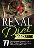 Renal Diet Cookbook: Chronic Kidney Disease - 77 Remarkable Recipes Low in Salt, Protein,Potassium and Phosphorous for CKD