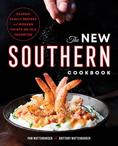 The New Southern Cookbook: Classic Family Recipes And Modern Twists on Old Favorites by Pam Wattenbarger, Brittany Wattenbarger