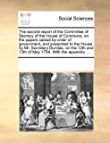 The Second Report of the Committee of Secrecy of the House of Commons, on the Papers Seized by Order of Government, and Presented to the House by Mr, See Notes Multiple Contributors, 1170878229