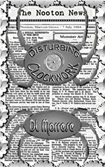Disturbing Clockwork: A Sci-Fi Counter-Fantasy Novel by [Morrese, D.L.]