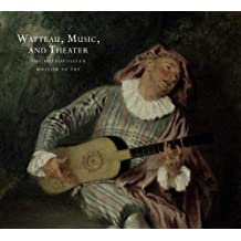 Watteau, Music, and Theater (Metropolitan Museum of Art) by Katharine Baetjer (2009-09-01)