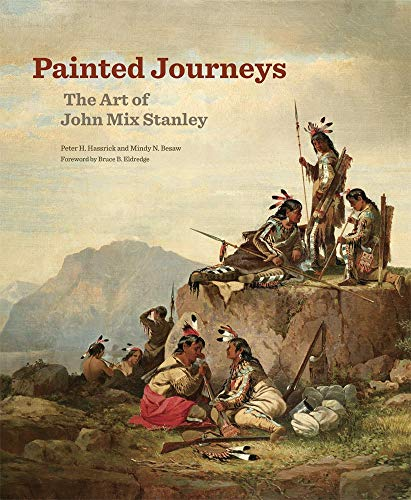 Russell Mix - Painted Journeys: The Art of John Mix Stanley (The Charles M. Russell Center Series on Art and Photography of the American West)