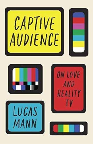 Captive Audience: On Love and Reality TV