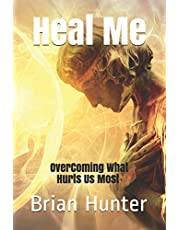Heal Me: Overcoming What Hurts Us Most