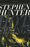 Search : By Stephen Hunter Hot Springs (1st First Edition) [Hardcover]