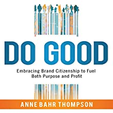 Do Good: Embracing Brand Citizenship to Fuel Both Purpose and Profit Audiobook by Anne Bahr Thompson Narrated by Marguerite Gavin