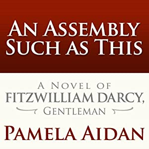 Amazon an assembly such as this a novel of fitzwilliam darcy amazon an assembly such as this a novel of fitzwilliam darcy gentleman audible audio edition pamela aidan george holmes audible studios books fandeluxe Gallery