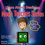Learn About Deafness: Noah Teaches Series | John Therrien,Jesse Lindberg