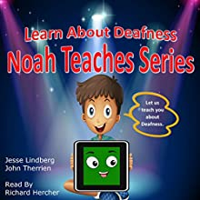 Learn About Deafness: Noah Teaches Series Audiobook by John Therrien, Jesse Lindberg Narrated by Richard Hercher
