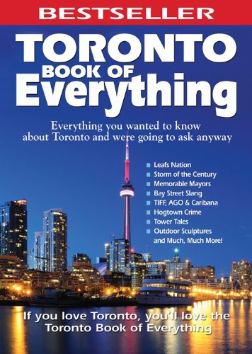Nate Hendley - Toronto Book of Everything: Everything You Wanted to Know About Toronto and Were Going to Ask Anyway