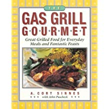 The Gas Grill Gourmet : Great Grilled Food for Everyday Meals and Fantastic Feasts by Cort A. Sinnes (1996-08-20)