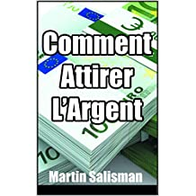 Comment Attirer L'Argent (French Edition)