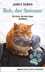 Bob, der Streuner: Die Katze, die mein Leben veränderte (German Edition)