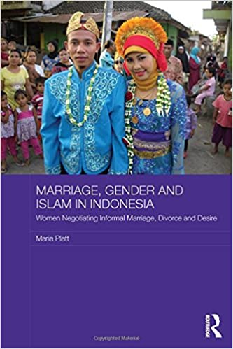 Marriage gender and islam in indonesia women negotiating informal marriage gender and islam in indonesia women negotiating informal marriage divorce and desire asaa women in asia series 1st edition ccuart Images