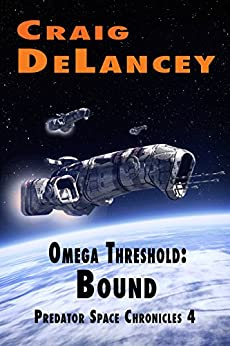 Omega Threshold:  Bound (Predator Space Chronicles 4) by [DeLancey, Craig]