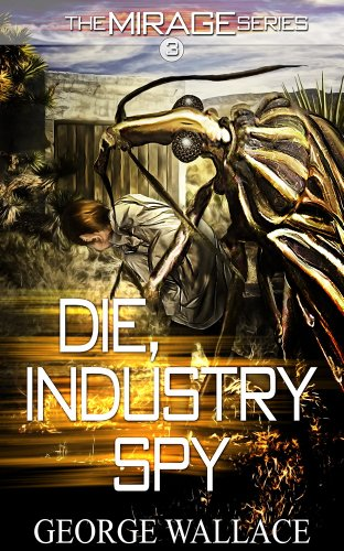 Die, Industry Spy (The Mirage Series #3)