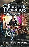 The Thirteen Treasures of Britain: Merlin's Last Magic Book 1