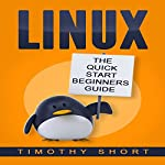 Linux: The Quick Start Beginners Guide | Timothy Short