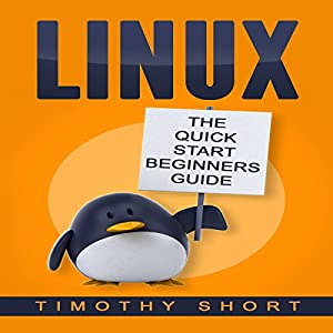 Linux: The Quick Start Beginners Guide Audiobook