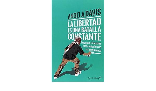 La libertad es una batalla constante [Próxima aparición]: Angela Davis: 9788494740718: Amazon.com: Books