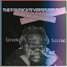 The Syndicate Verses Episode 1.5 : End of the Suicidal Chapter [Explicit]