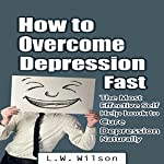 How to Overcome Depression Fast: The Most Effective Self-Help Book to Cure Depression Naturally | L.W. Wilson
