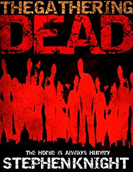 The Gathering Dead (A Zombie Apocalypse Novel) by [Knight, Stephen]