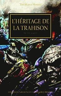 The Horus Heresy : L'héritage de la trahison : Que brûle la galaxie par Chris Wraight