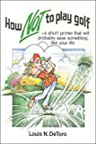 How Not to Play Golf, Louis N. DeToro, 1424182573