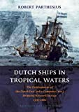 Dutch Ships in Tropical Waters: The Development of the Dutch East India Company (VOC) Shipping Network in Asia 1595-1660 (Amsterdam Studies in the Dutch Golden Age)