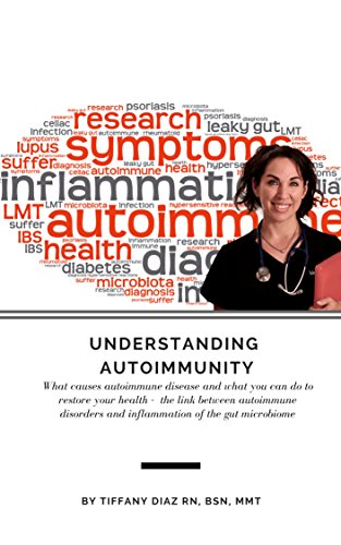 Understanding Autoimmunity: what causes autoimmune disease and what you can do to restore your health: the link between autoimmune disorders and inflammation of your gut microbiome