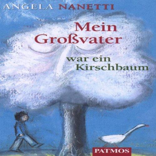 Mein Großvater war ein Kirschbaum, 1 Cassette Hörkassette – 2002 Angela Nanetti Ulrich Boettcher Jürgen Treyz Patmos Verlag