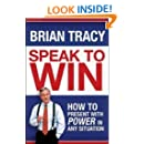 Speak to Win: How to Present with Power in Any Situation (Agency/Distributed)