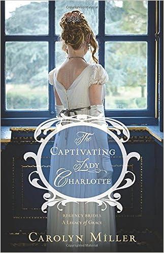 The Captivating Lady Charlotte (Regency Brides: A Legacy of Grace ...