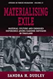 img - for Materialising Exile: Material Culture and Embodied Experience among Karenni Refugees in Thailand (Forced Migration) book / textbook / text book