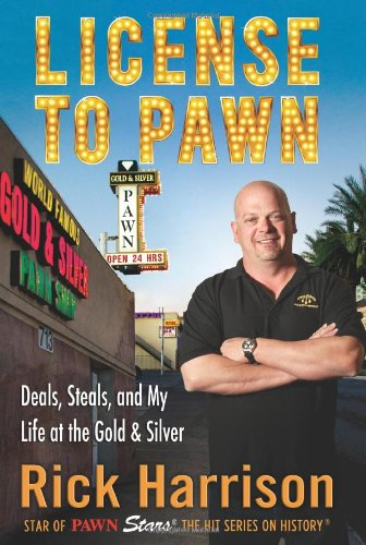 License to Pawn Deals, Steals, and My Life at the Gold & Silver [Harrison, Rick - Keown, Tim] (Tapa Dura)