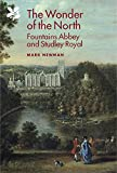 The Wonder of the North : Fountains Abbey and Studley Royal, Newman, Mark, 1843838834