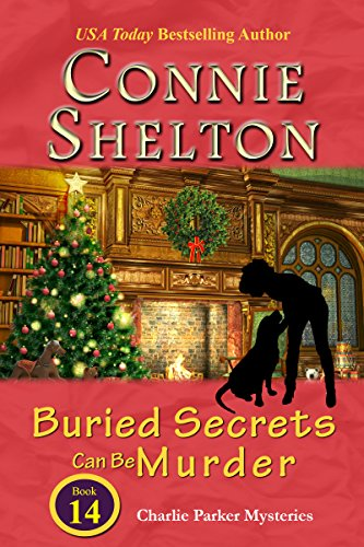 Buried Secrets Can Be Murder: A Girl and Her Dog Cozy Mystery (Charlie Parker Mystery Book 14) by [Shelton, Connie]