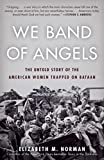 We Band of Angels: The Untold Story of the American
