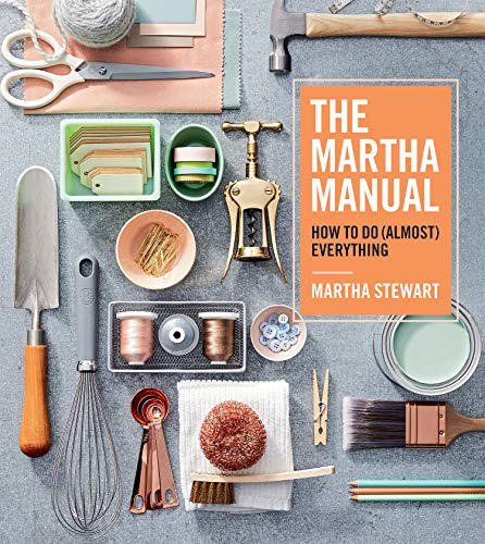 Book cover from The Martha Manual: How to Do (Almost) Everything by Martha Stewart