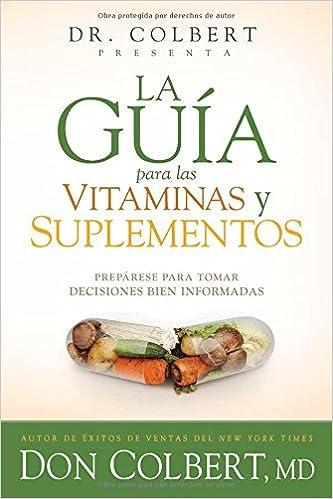 La guía para las vitaminas y suplementos: Prepárese para tomar decisiones bien informadas (Spanish Edition): Don Colbert: 9781629989020: Amazon.com: Books
