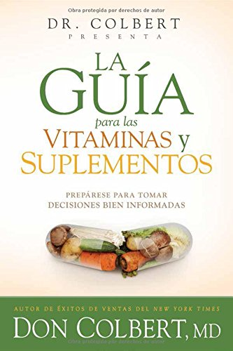 La gua para las vitaminas y suplementos: Preprese para tomar decisiones bien informadas (Spanish Edition)