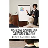 Natural Hair in the Workplace: What Are Your Rights?
