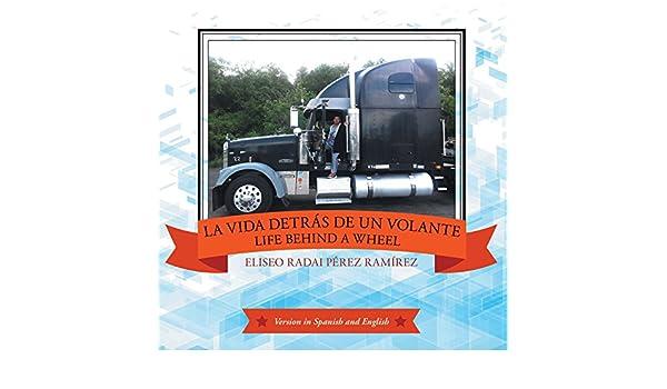 Amazon.com: La Vida Detrás De Un Volante: Life Behind a Wheel (Spanish Edition) eBook: Eliseo Radai Pérez Ramírez: Kindle Store